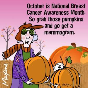 October is National Breast Cancer Awareness month. So grab those pumpkins and go get a mammogram.